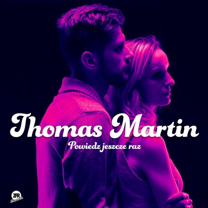Thomas Martin wraca w nowym wydaniu (posłuchaj Powiedz Jeszcze Raz)