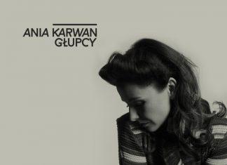 """Ania Karwan zapowiada debiutancki album (zobacz klip """"Głupcy"""")"""